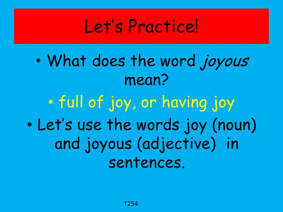 Let's Practice! What does the word joyous mean