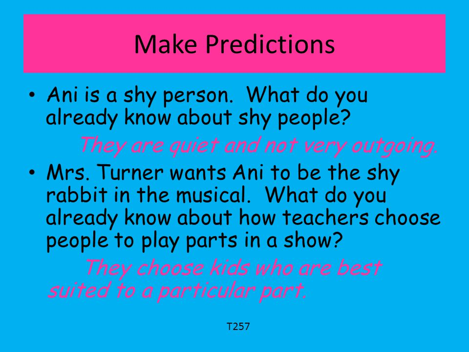 Make Predictions Ani is a shy person. What do you already know about shy people They are quiet and not very outgoing.