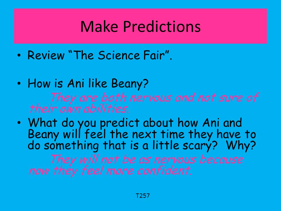 Make Predictions Review The Science Fair . How is Ani like Beany
