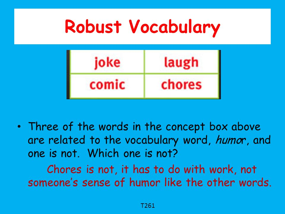 Robust Vocabulary Three of the words in the concept box above are related to the vocabulary word, humor, and one is not. Which one is not