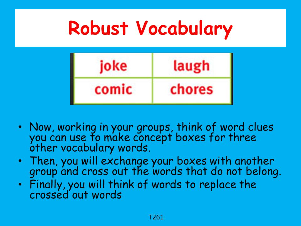 Robust Vocabulary Now, working in your groups, think of word clues you can use to make concept boxes for three other vocabulary words.