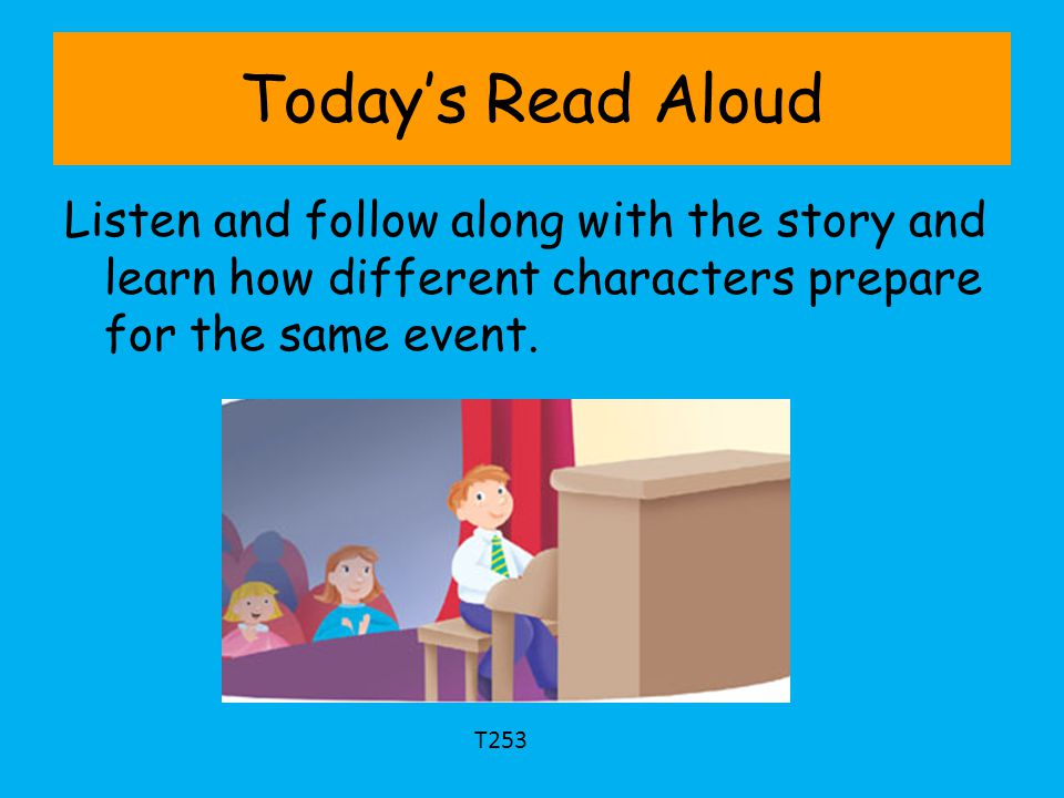 Today's Read Aloud Listen and follow along with the story and learn how different characters prepare for the same event.