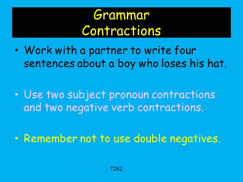 Grammar Contractions Work with a partner to write four sentences about a boy who loses his hat.