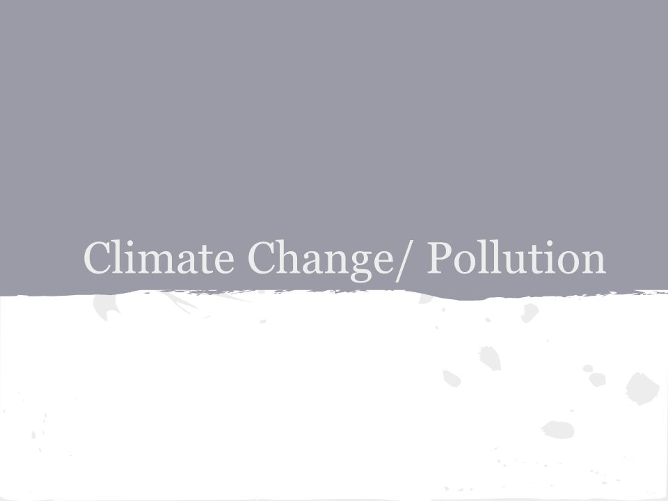 Climate Change/ Pollution