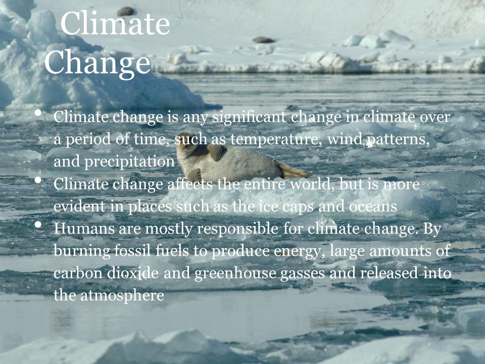 Climate Change Climate change is any significant change in climate over a period of time, such as temperature, wind patterns, and precipitation.