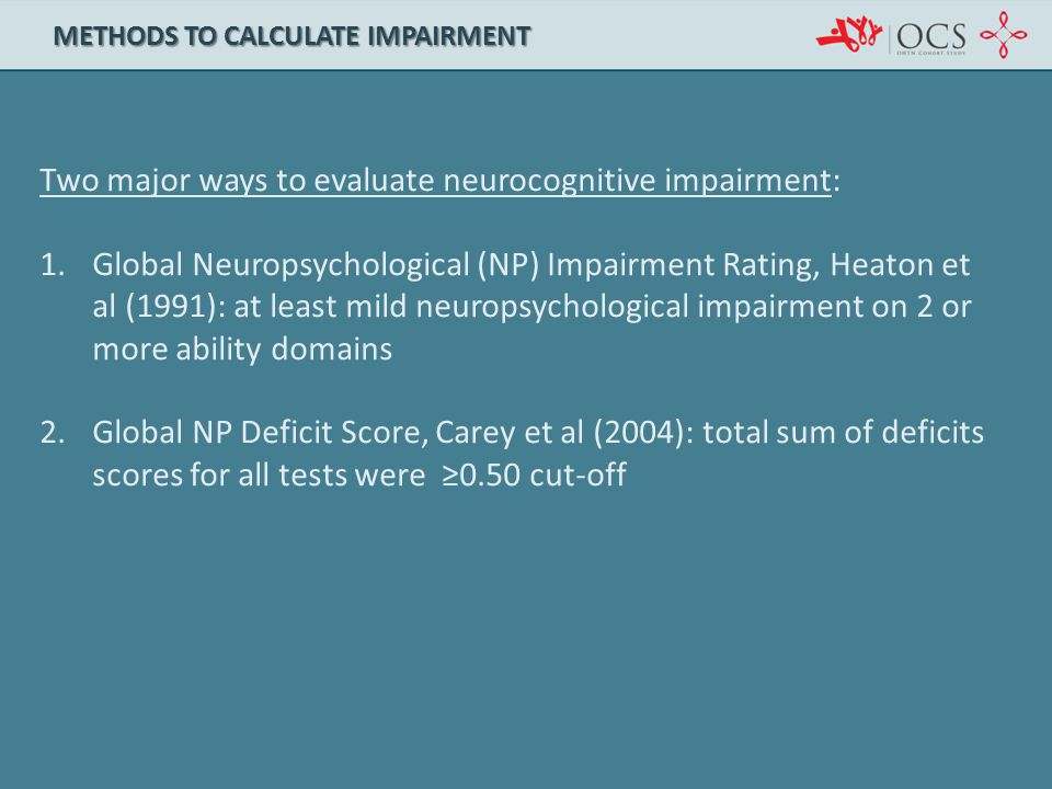 Two major ways to evaluate neurocognitive impairment: