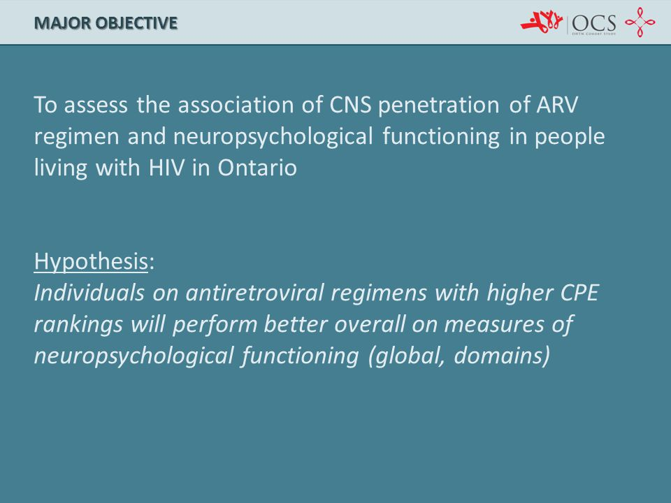 MAJOr Objective To assess the association of CNS penetration of ARV regimen and neuropsychological functioning in people living with HIV in Ontario.