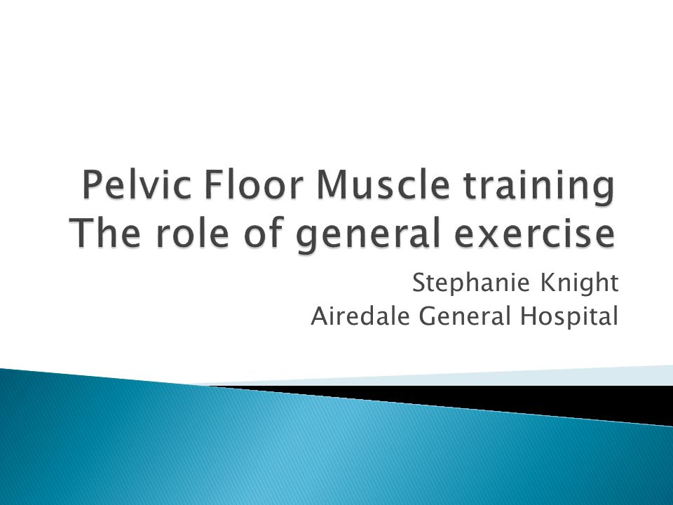 Pelvic Floor Muscle training The role of general exercise