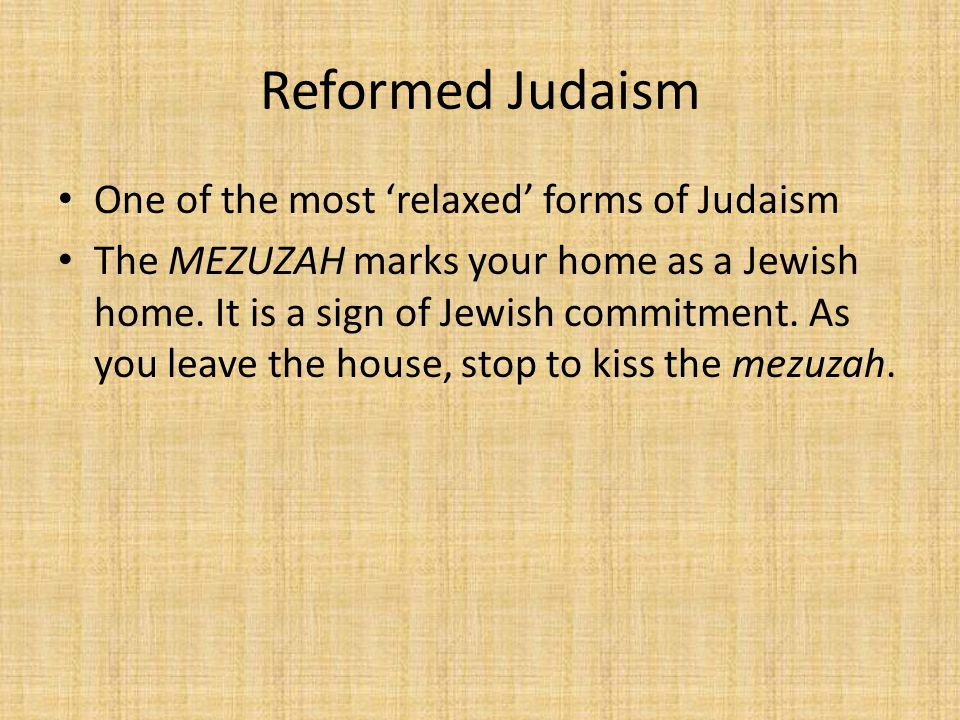 Reformed Judaism One of the most 'relaxed' forms of Judaism