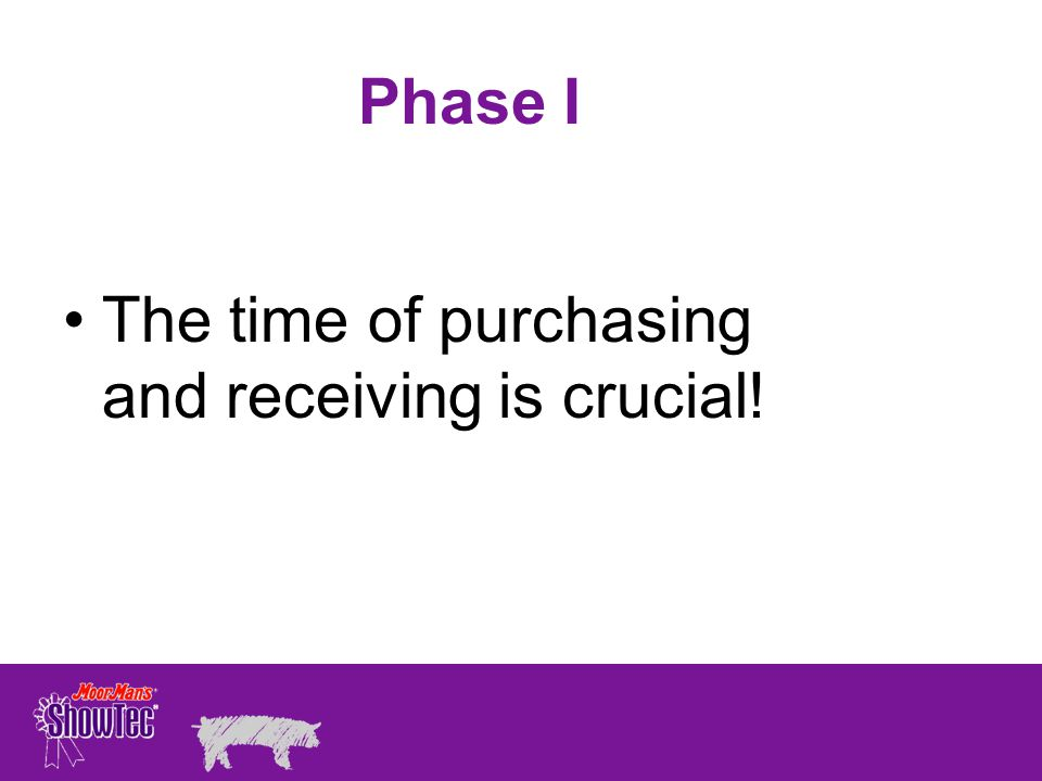 Phase I The time of purchasing and receiving is crucial!