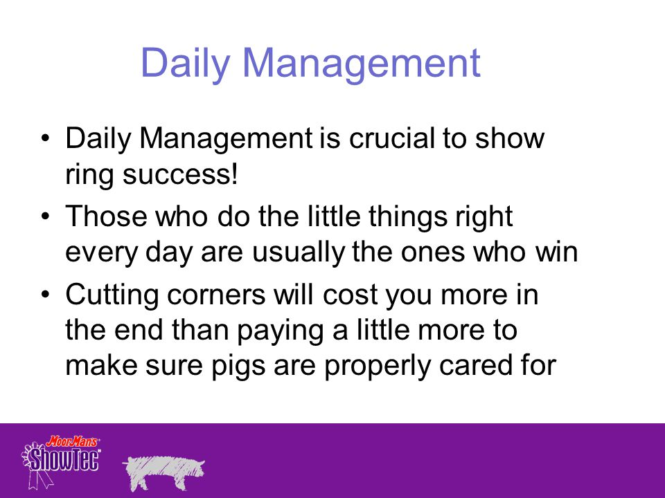 Daily Management Daily Management is crucial to show ring success!