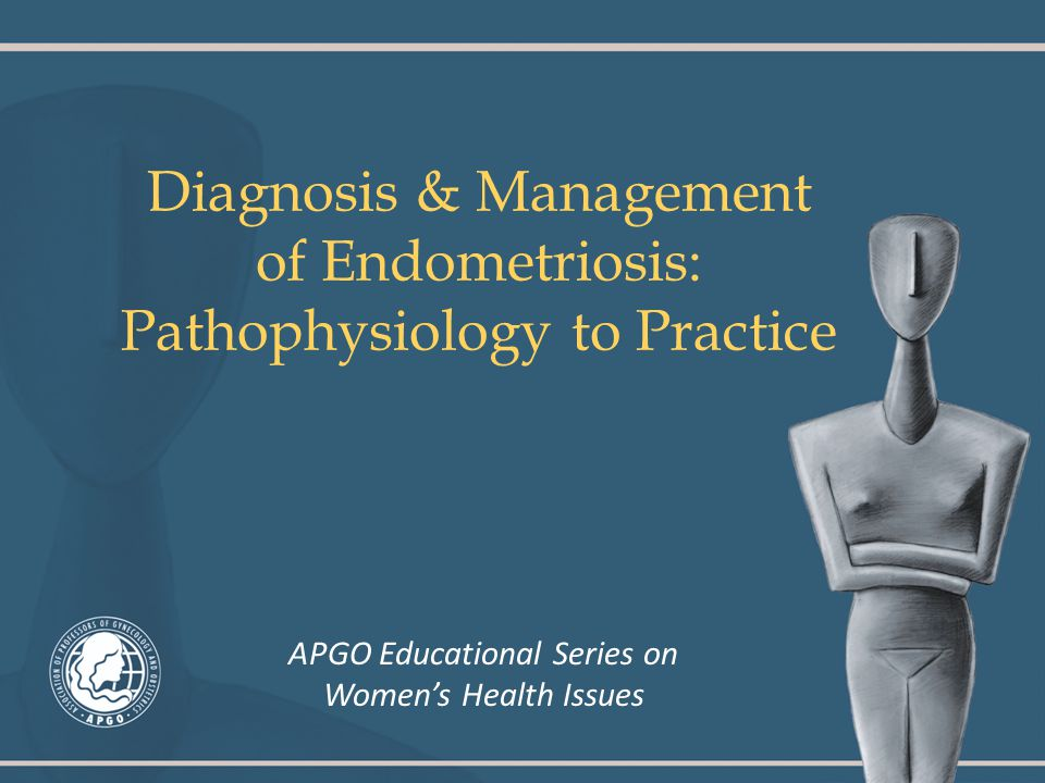 Diagnosis & Management of Endometriosis: Pathophysiology to Practice