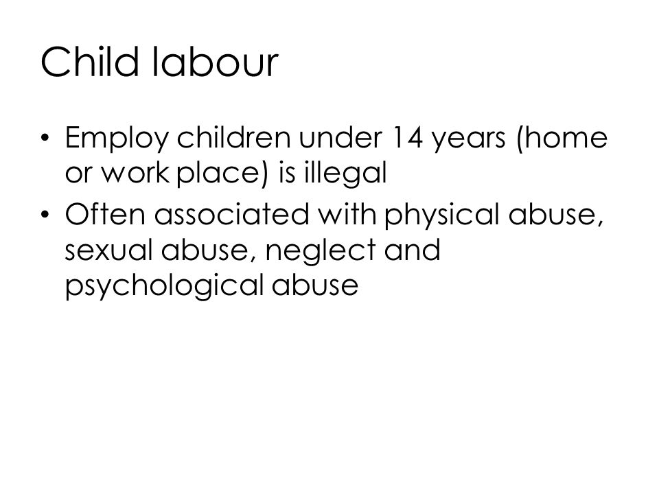 Child labour Employ children under 14 years (home or work place) is illegal.