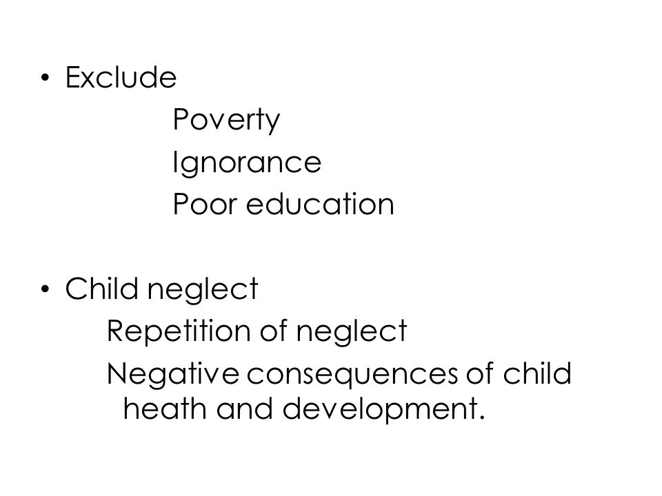 Exclude Poverty. Ignorance. Poor education. Child neglect.