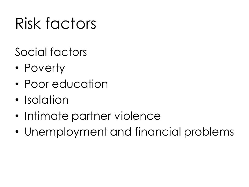 Risk factors Social factors Poverty Poor education Isolation