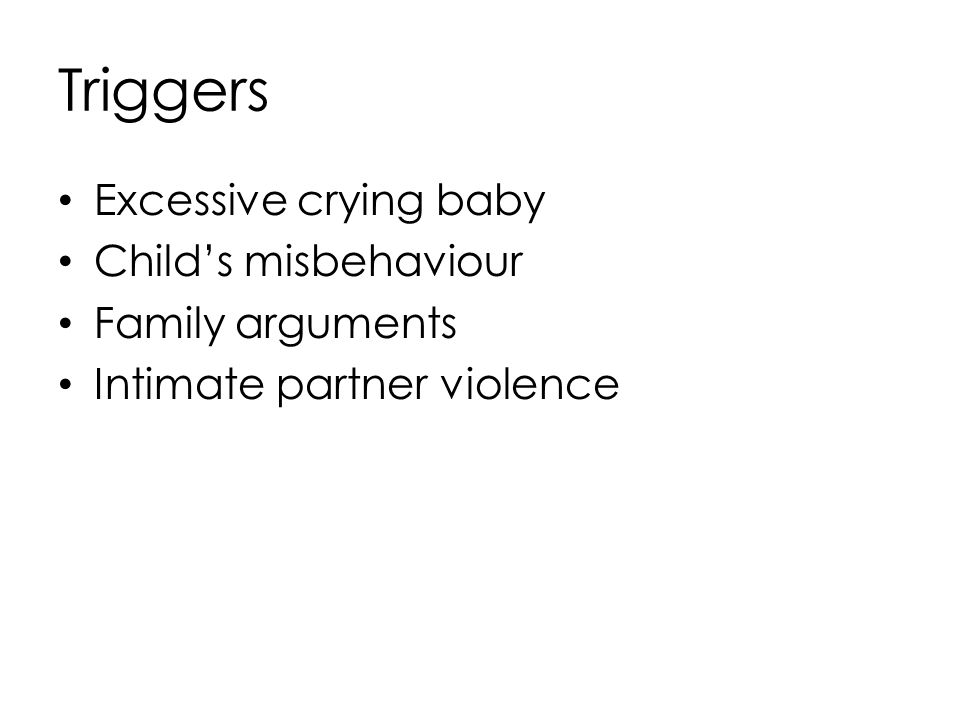 Triggers Excessive crying baby Child's misbehaviour Family arguments