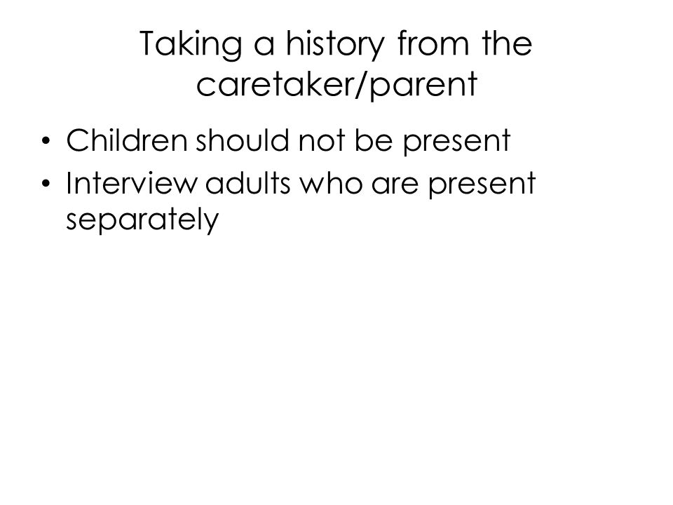 Taking a history from the caretaker/parent
