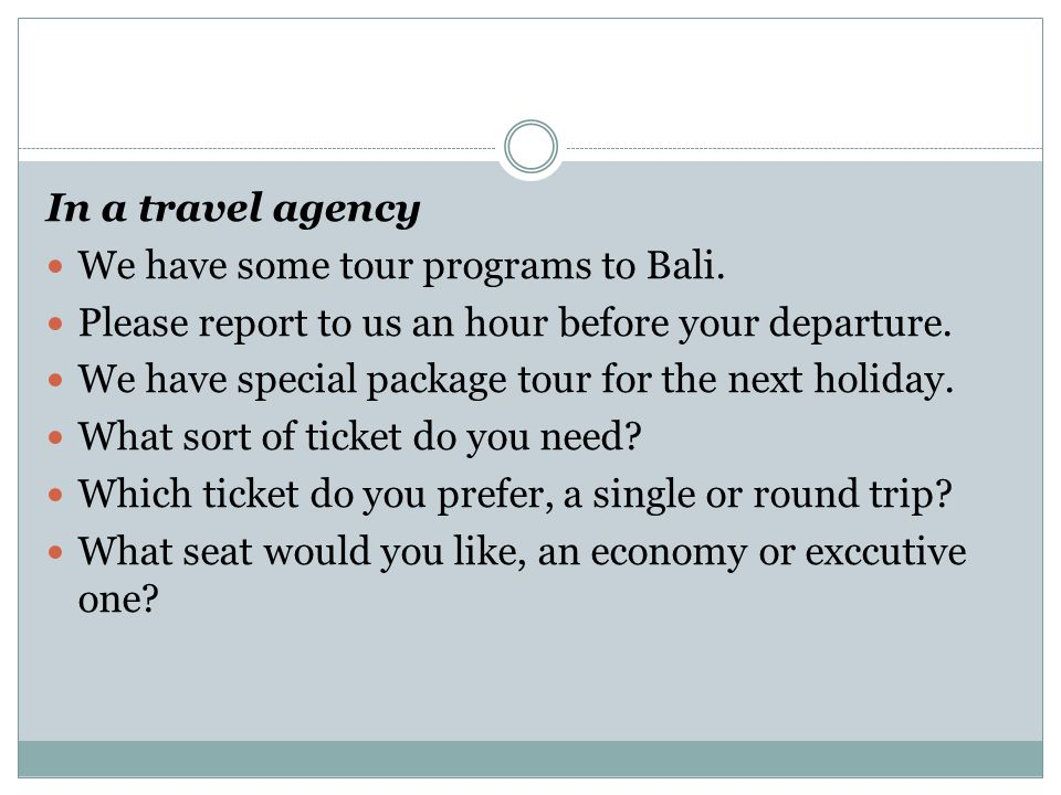 In a travel agency We have some tour programs to Bali. Please report to us an hour before your departure.