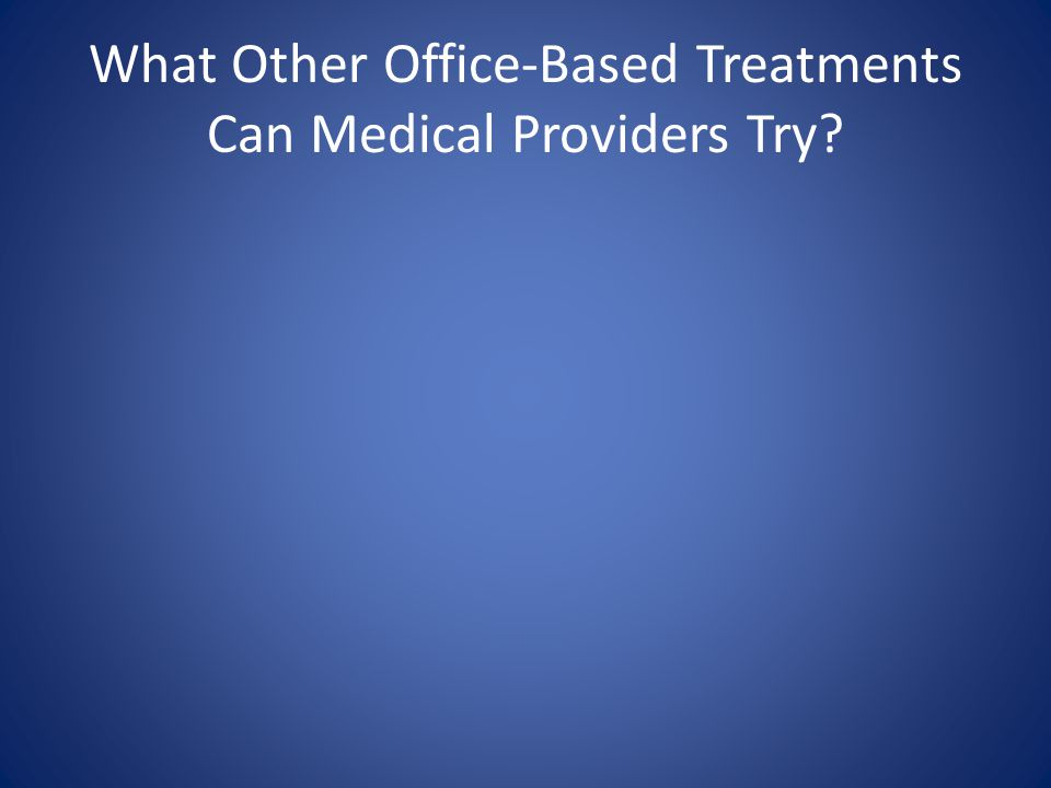 What Other Office-Based Treatments Can Medical Providers Try