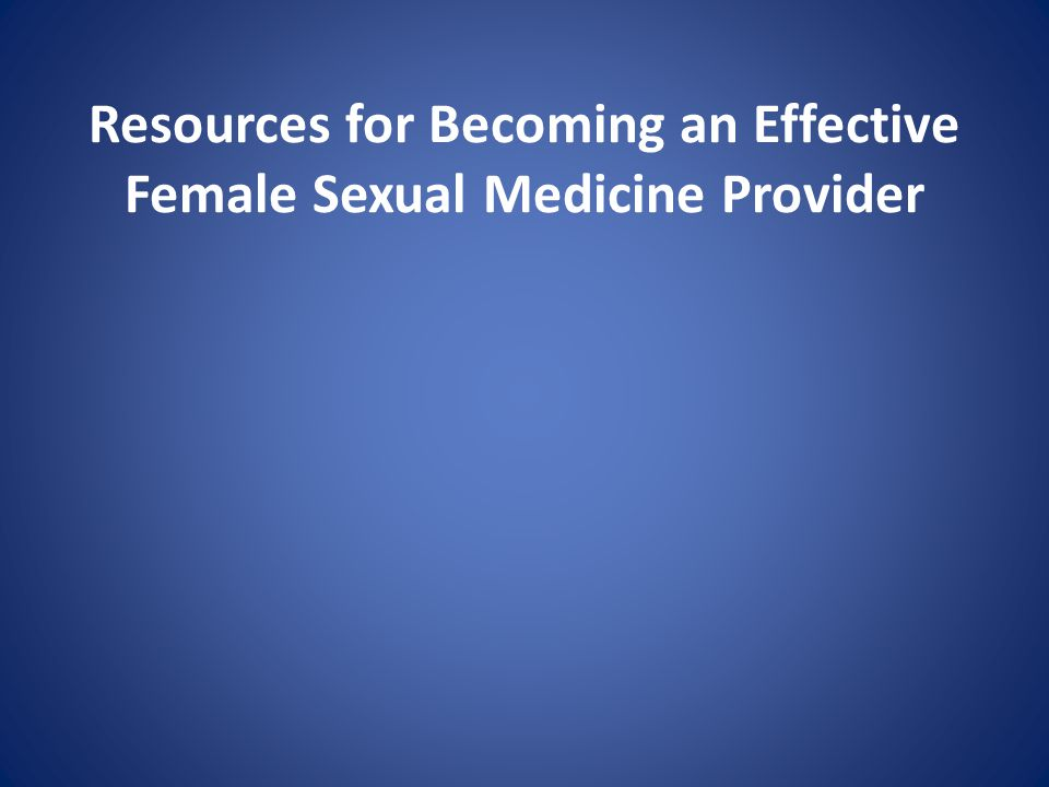 Resources for Becoming an Effective Female Sexual Medicine Provider