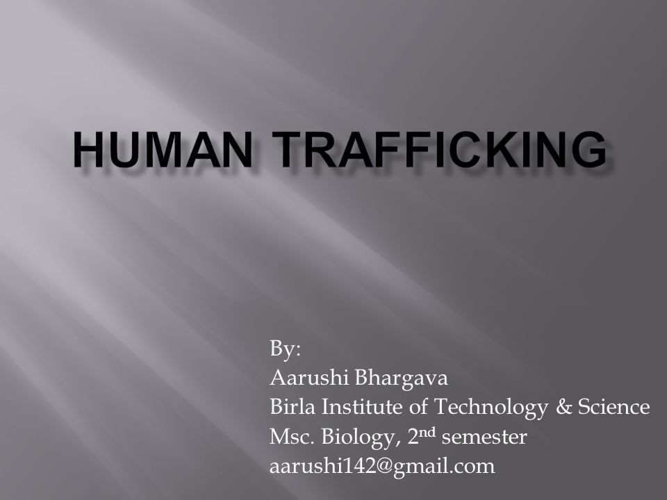 Human trafficking By: Aarushi Bhargava