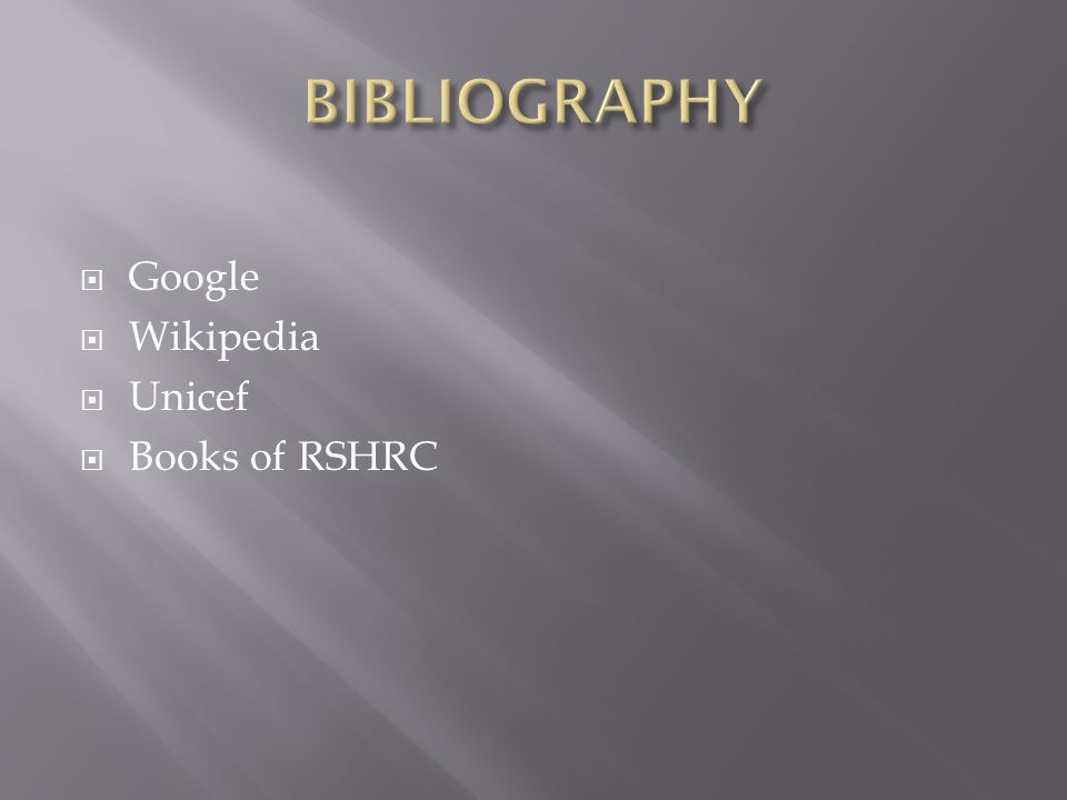 BIBLIOGRAPHY Google Wikipedia Unicef Books of RSHRC