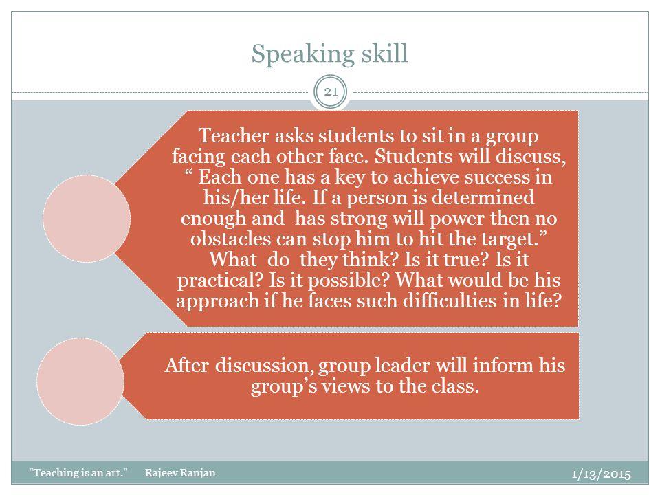 Speaking skill 4/8/2017 Teaching is an art. Rajeev Ranjan