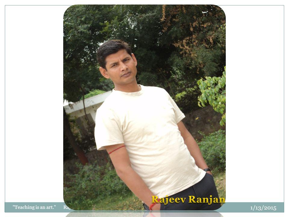 Rajeev Ranjan Teaching is an art. Rajeev Ranjan 4/8/2017