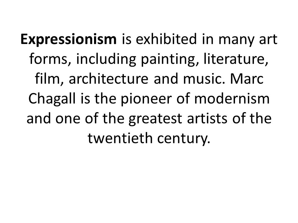 Expressionism is exhibited in many art forms, including painting, literature, film, architecture and music.