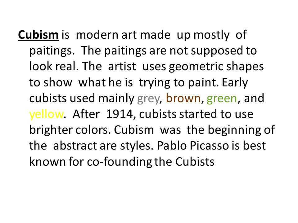 Cubism is modern art made up mostly of paitings
