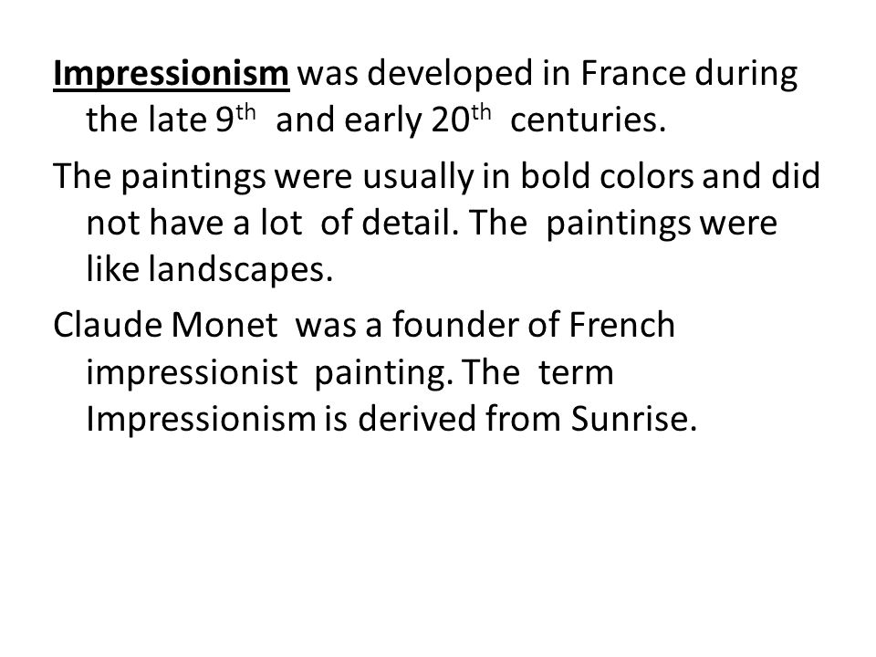 Impressionism was developed in France during the late 9th and early 20th centuries.