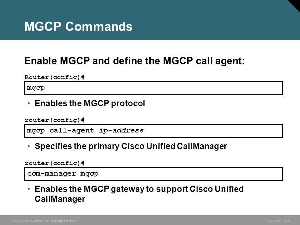 MGCP Commands Enable MGCP and define the MGCP call agent: