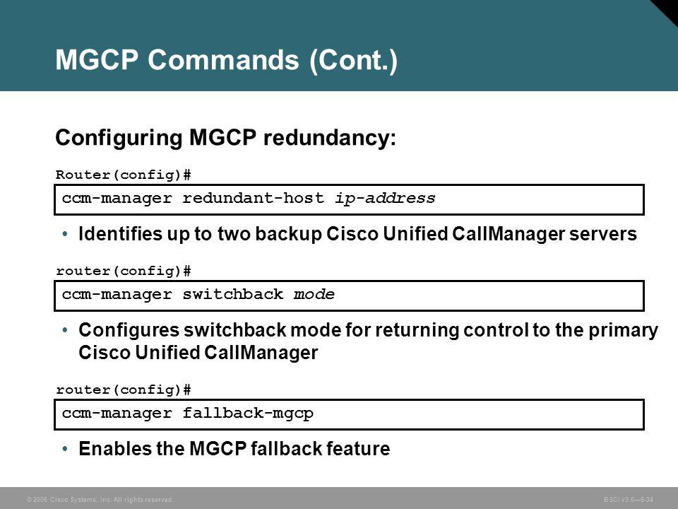 MGCP Commands (Cont.) Configuring MGCP redundancy: