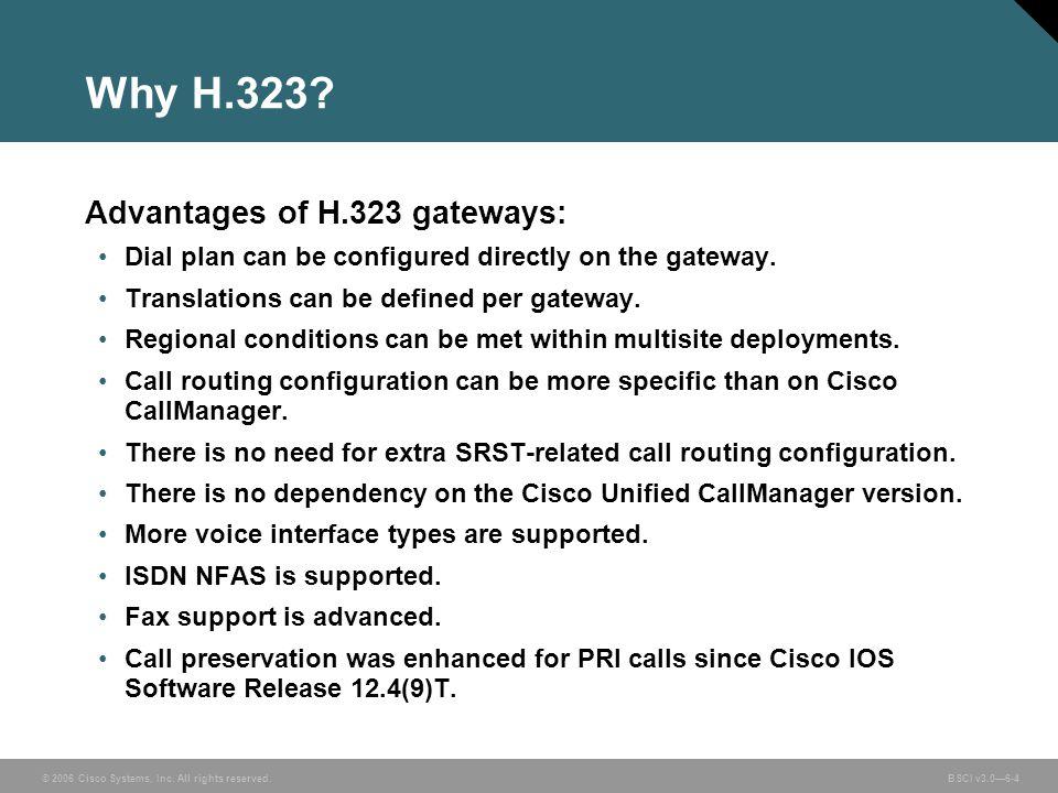 Why H.323 Advantages of H.323 gateways:
