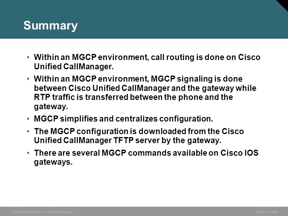Summary Within an MGCP environment, call routing is done on Cisco Unified CallManager.