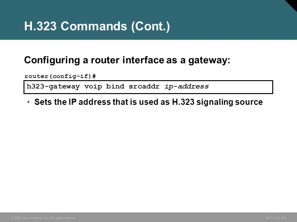 H.323 Commands (Cont.) Configuring a router interface as a gateway: