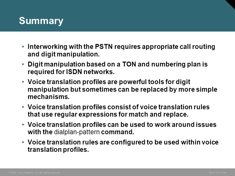 Summary Interworking with the PSTN requires appropriate call routing and digit manipulation.