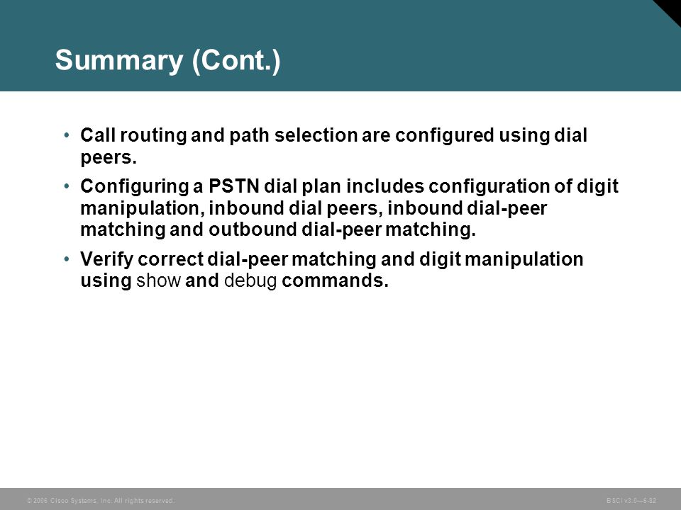 Summary (Cont.) Call routing and path selection are configured using dial peers.