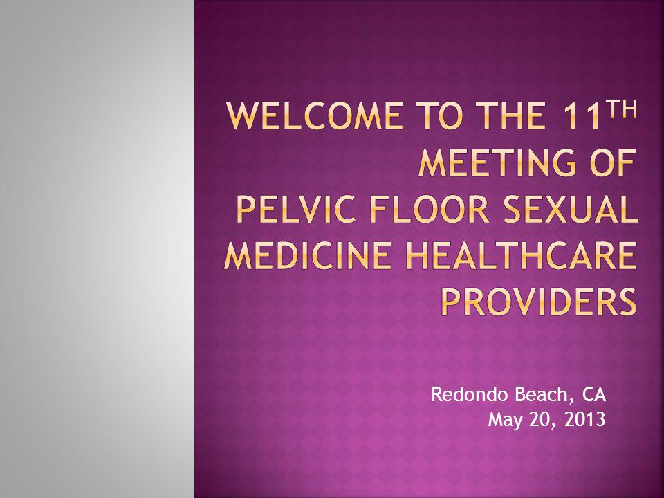 Welcome to the 11th Meeting of Pelvic Floor Sexual Medicine Healthcare Providers
