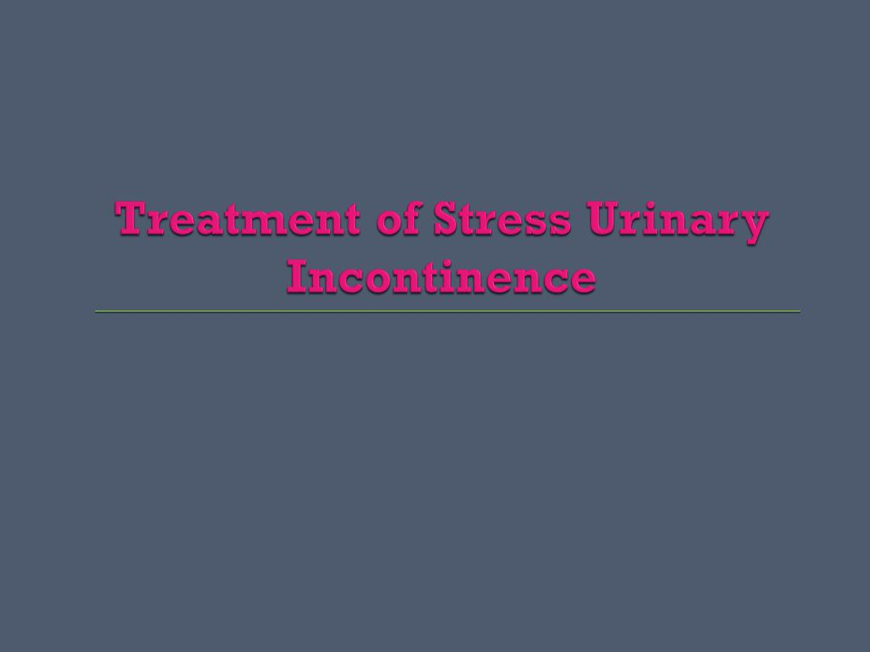 Treatment of Stress Urinary Incontinence