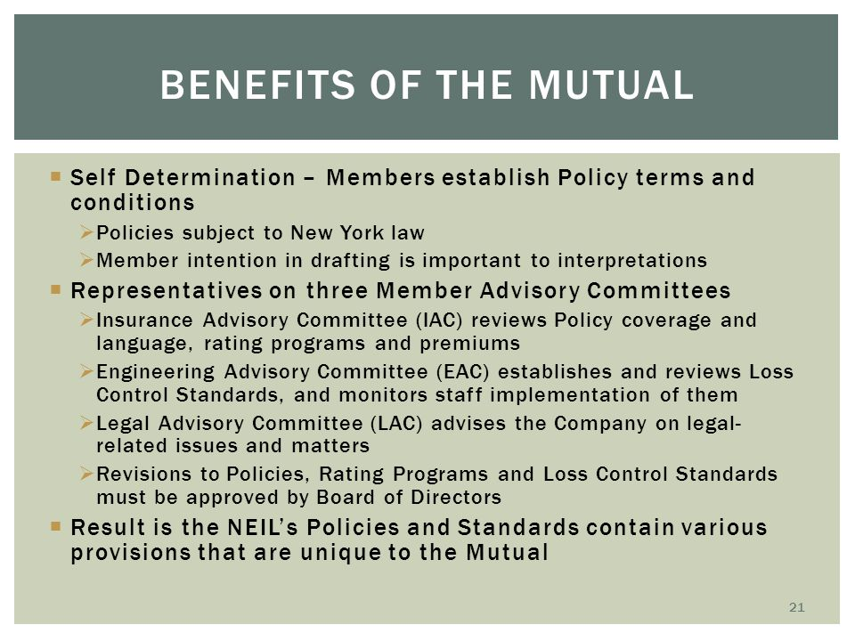 Benefits of the mutual Self Determination – Members establish Policy terms and conditions. Policies subject to New York law.
