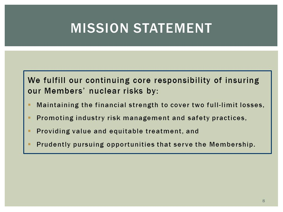 Mission Statement We fulfill our continuing core responsibility of insuring our Members' nuclear risks by: