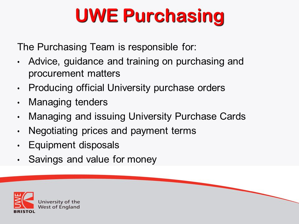 UWE Purchasing The Purchasing Team is responsible for:
