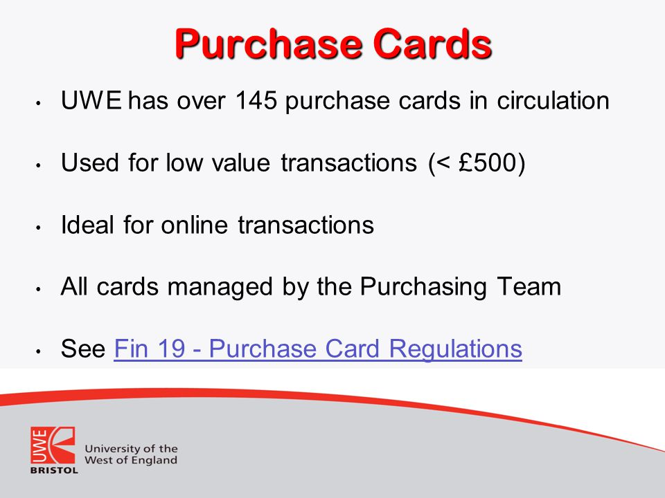 Purchase Cards UWE has over 145 purchase cards in circulation