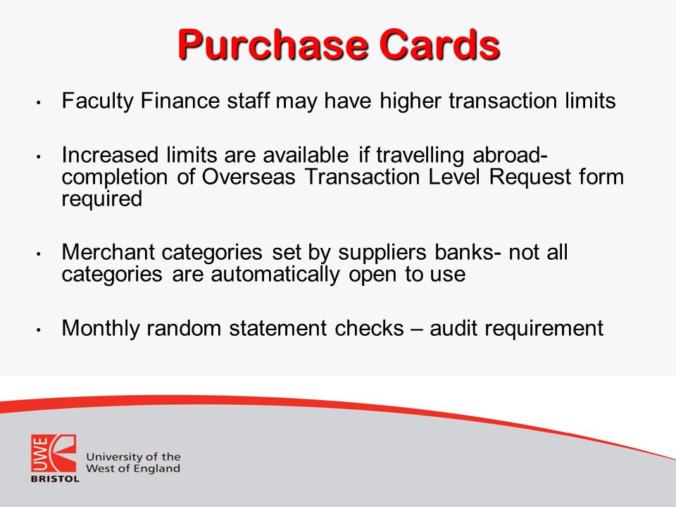 Purchase Cards Faculty Finance staff may have higher transaction limits.