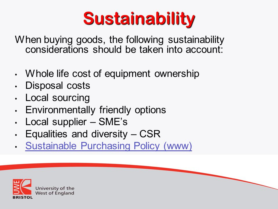 Sustainability When buying goods, the following sustainability considerations should be taken into account: