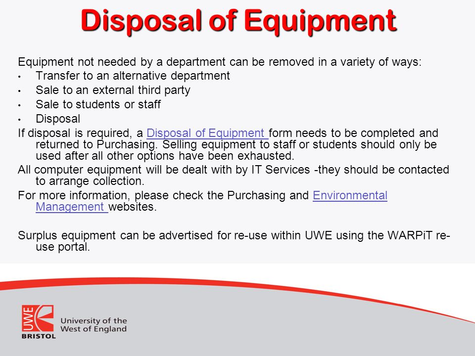 Disposal of Equipment Equipment not needed by a department can be removed in a variety of ways: Transfer to an alternative department.