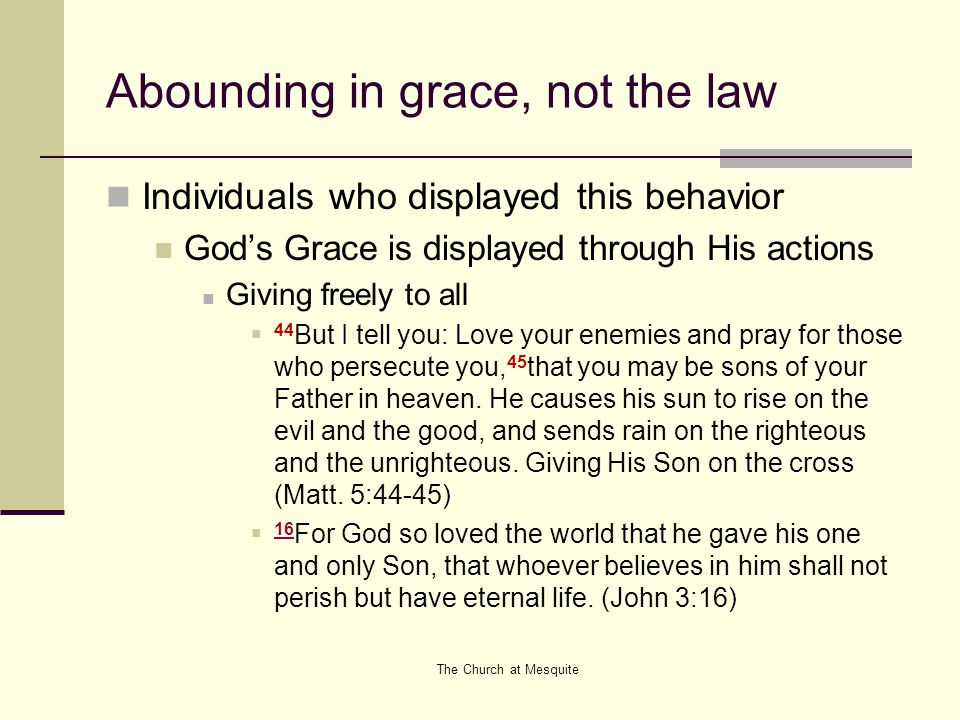Abounding in grace, not the law