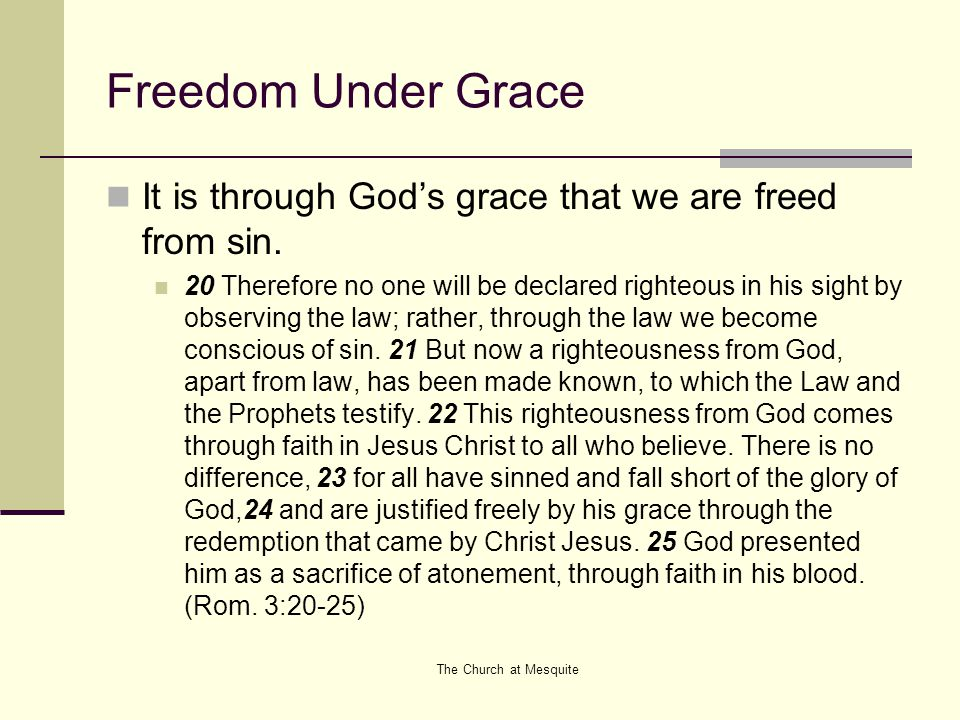 Freedom Under Grace It is through God's grace that we are freed from sin.