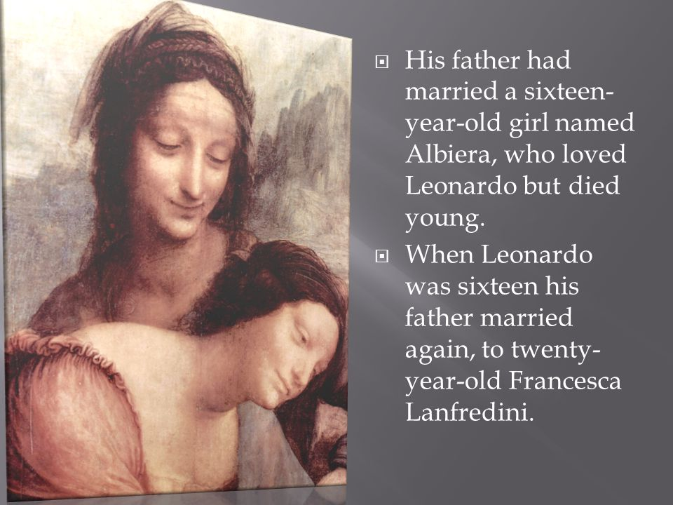 His father had married a sixteen-year-old girl named Albiera, who loved Leonardo but died young.